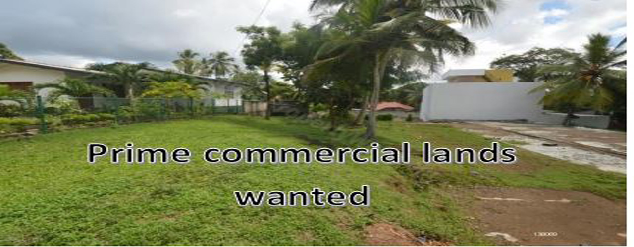 Prime commercial lands wanted