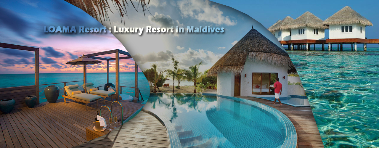 LOAMA Resort : Luxury Resort in Maldives