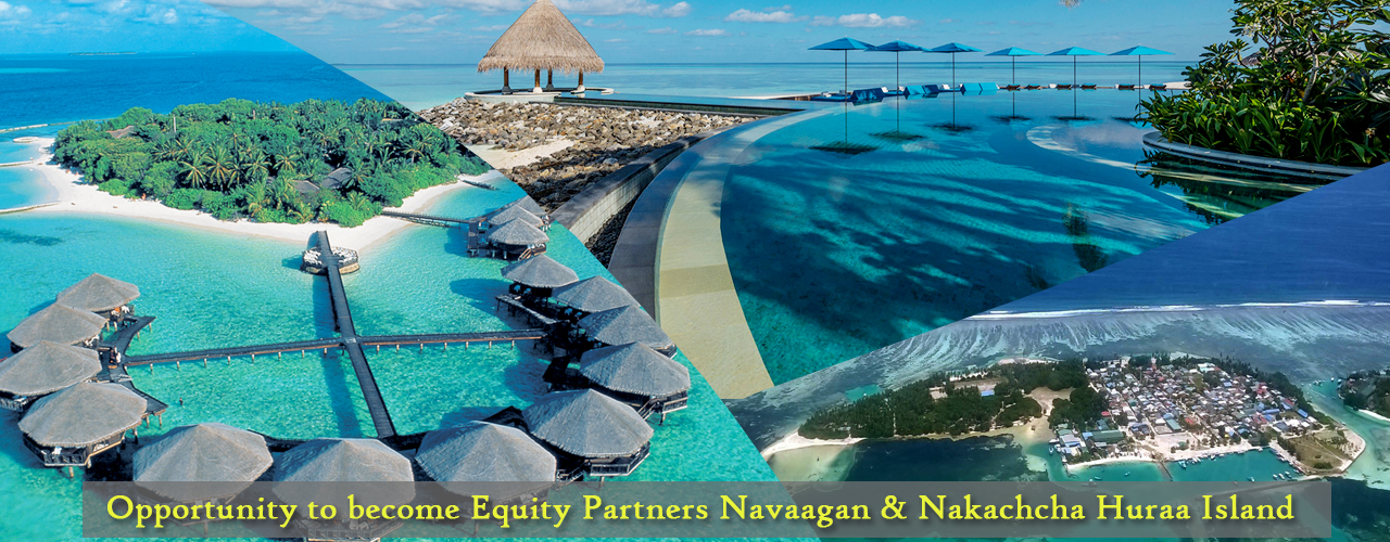 Opportunity to become Equity Partners Navaagan & Nakachcha Huraa Island