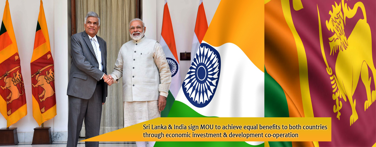 Sri Lanka & India sign MOU to achieve equal benefits to both countries through economic investment & development co-operation