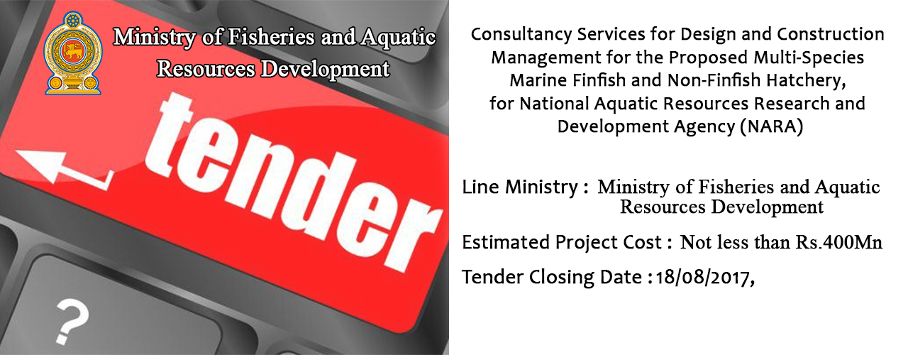 Consultancy Services for Design and Construction Management for the Proposed Multi-Species Marine Finfish and Non-Finfish Hatchery, for NARA