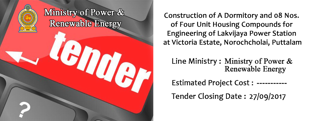 Construction of A Dormitory and 08 Nos. of Four Unit Housing Compounds for Engineering of Lakvijaya Power Station at Victoria Estate, Norochcholai, Puttalam