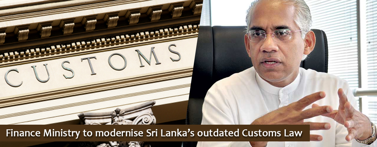 Finance Ministry to modernise Sri Lanka's outdated Customs Law