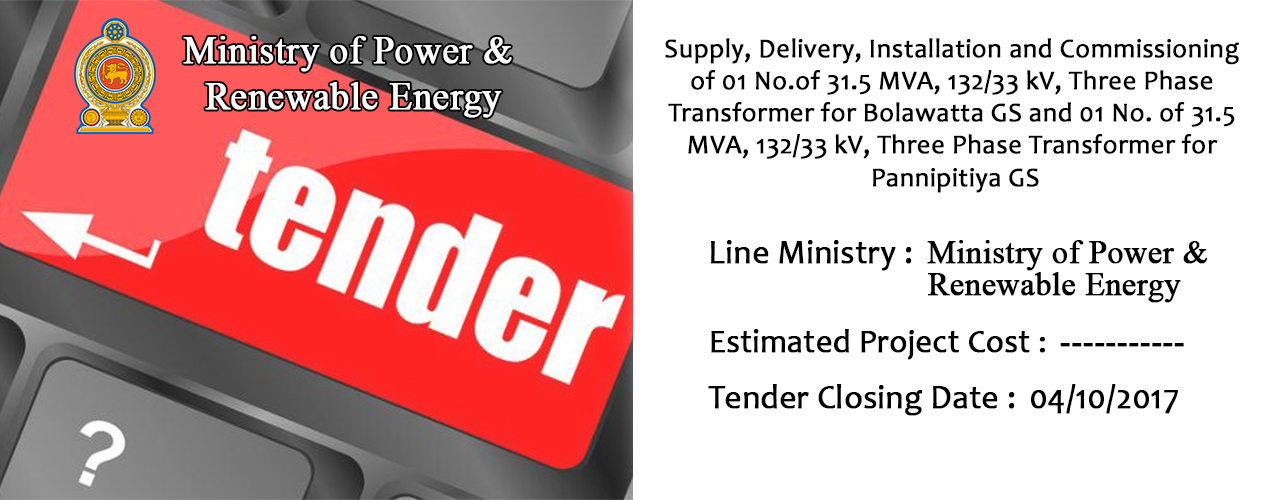 Supply, Delivery, Installation and Commissioning of 01 No.of 31.5 MVA, 132/33 kV, Three Phase Transformer for Bolawatta GS and 01 No. of 31.5 MVA, 132/33 kV, Three Phase Transformer for Pannipitiya GS
