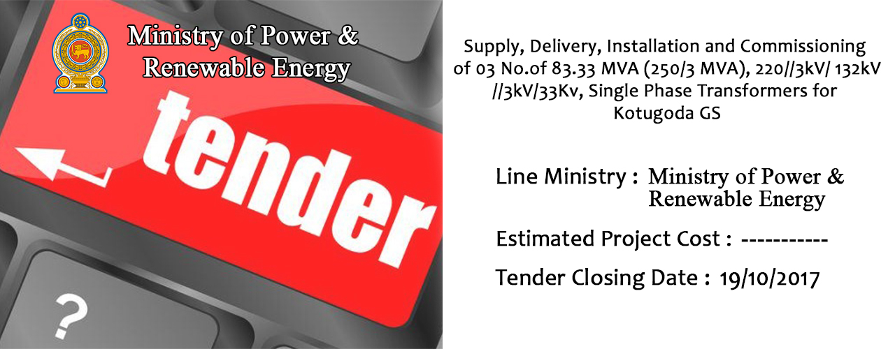 Supply, Delivery, Installation and Commissioning of 03 No.of  83.33 MVA (250/3 MVA), 220//3kV/ 132kV//3kV/33Kv, Single Phase Transformers for Kotugoda GS