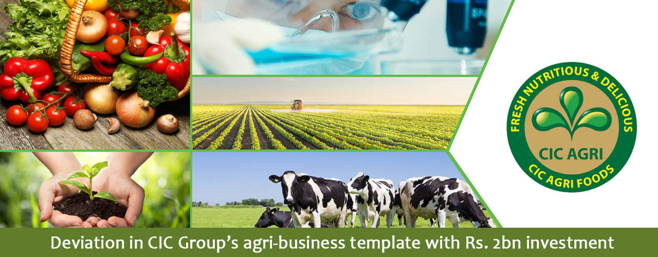 Deviation in CIC Group's agri-business template with Rs. 2bn investment