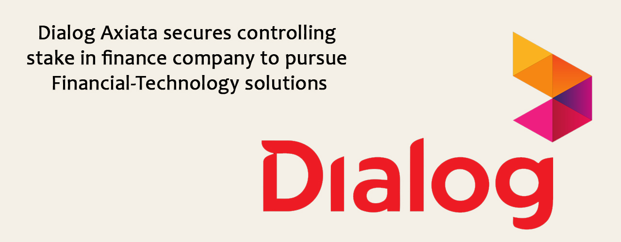 Dialog Axiata secures controlling stake in finance company to pursue Financial-Technology solutions