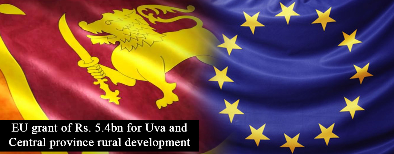EU grant of Rs. 5.4bn for Uva and Central province rural development
