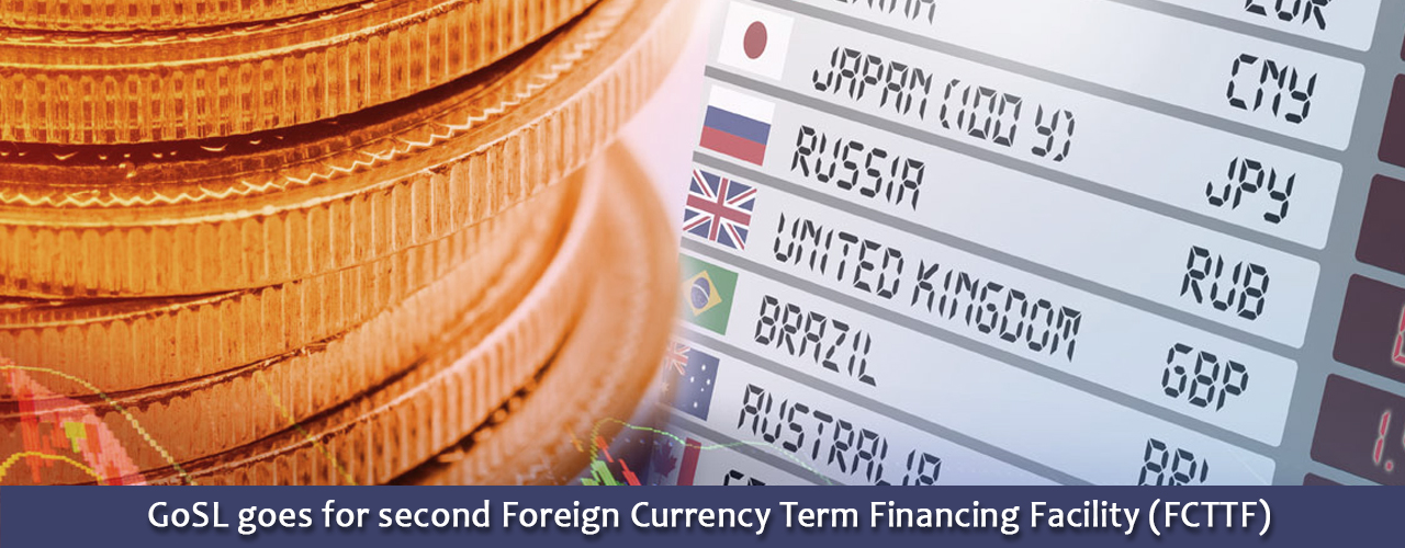 GoSL goes for second Foreign Currency Term Financing Facility (FCTTF)