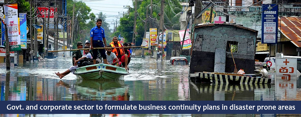 Govt. and corporate sector to formulate business continuity plans in disaster prone areas