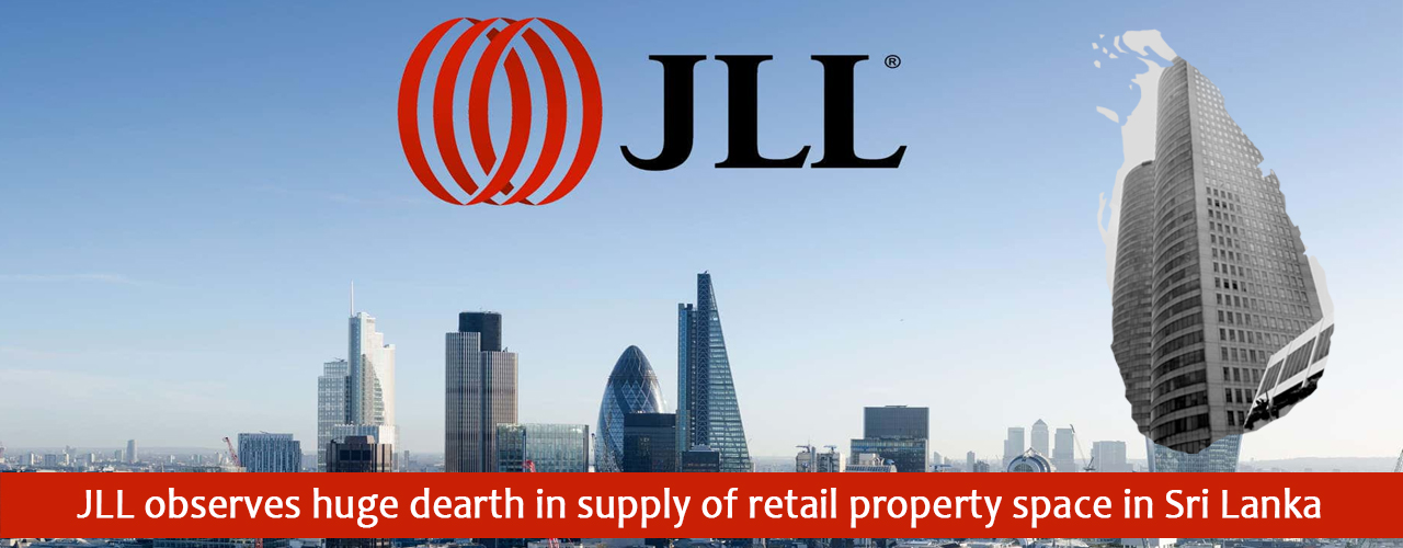 JLL observes huge dearth in supply of retail property space in Sri Lanka
