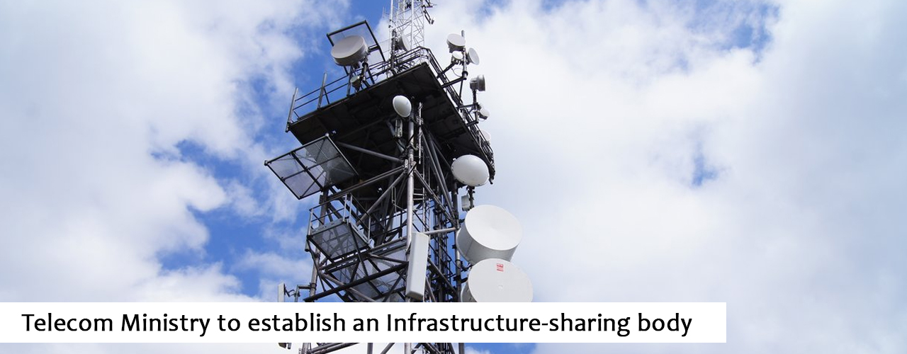 Telecom Ministry to establish an Infrastructure-sharing body