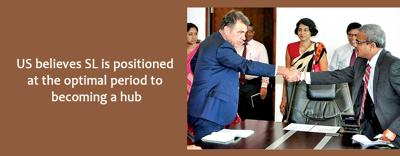 US believes SL is positioned at the optimal period to becoming a hub