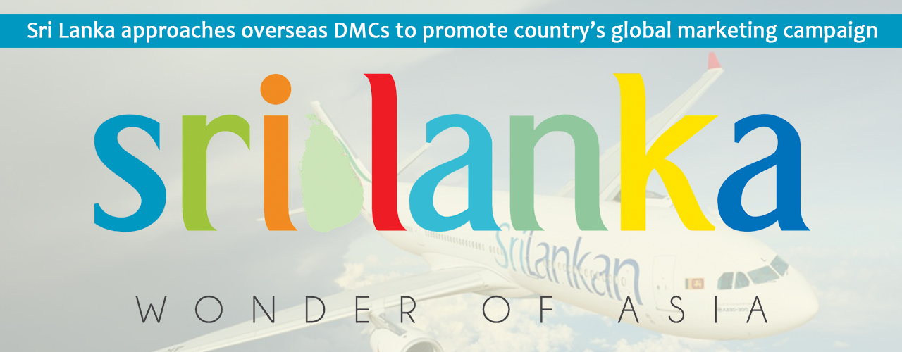 Sri Lanka approaches overseas DMCs to promote country's global marketing campaign