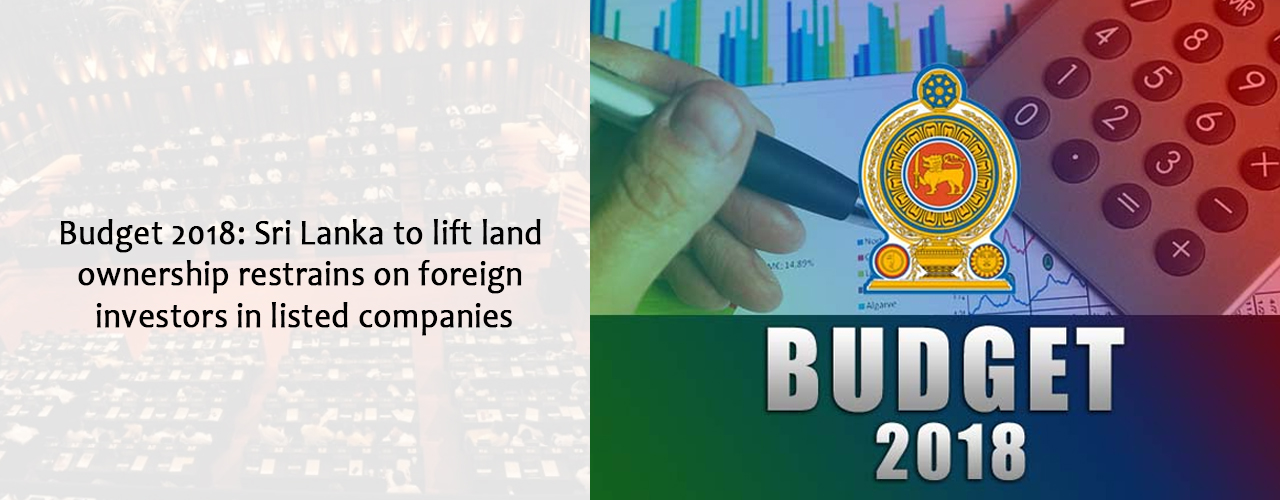 Budget 2018: Sri Lanka to lift land ownership restrains on foreign investors in listed companies