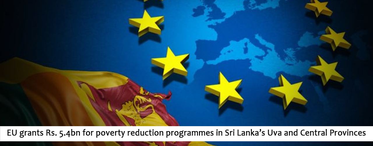 EU grants Rs. 5.4bn for poverty reduction programmes in Sri Lanka's Uva and Central Provinces