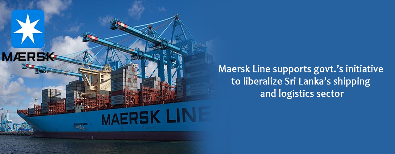 Maersk Line supports govt.'s initiative to liberalize Sri Lanka's shipping and logistics sector