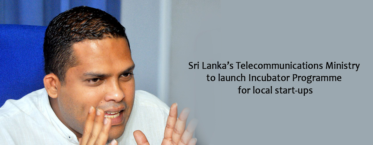 Sri Lanka's Telecommunications Ministry to launch Incubator Programme for local start-ups