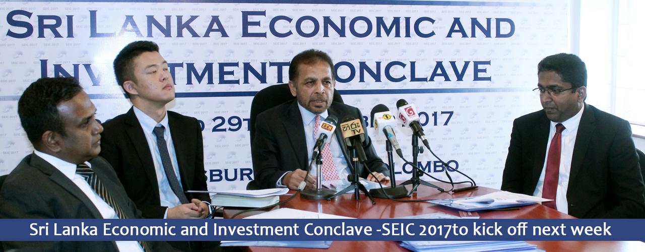 Sri Lanka Economic and Investment Conclave – SEIC 2017to kick off next week
