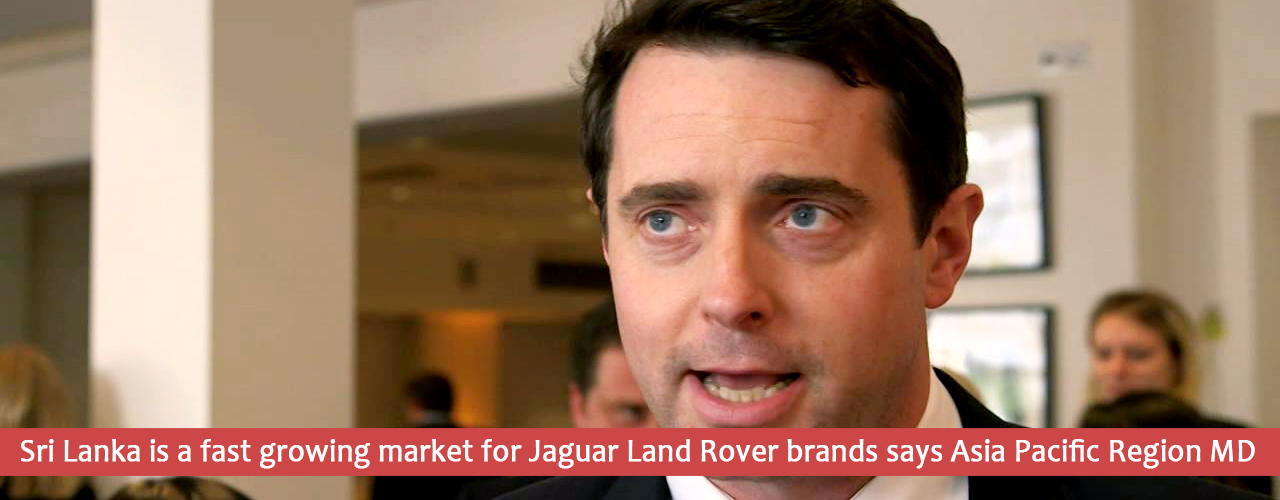 Sri Lanka is a fast growing market for Jaguar Land Rover brands says Asia Pacific Region MD