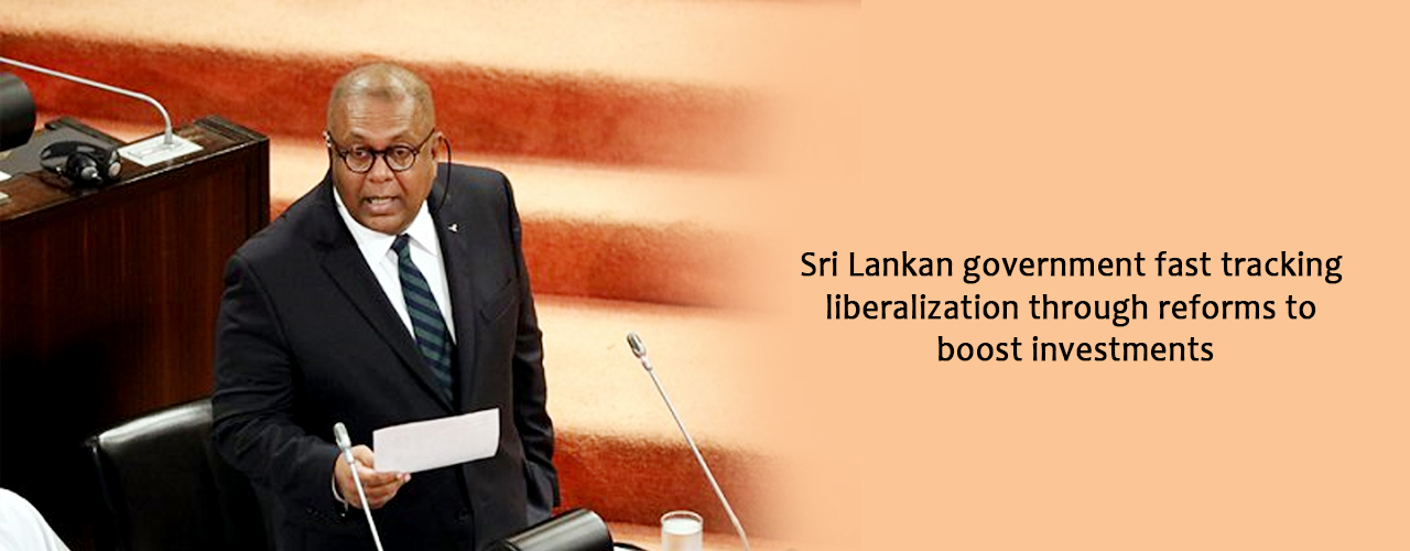 Sri Lankan government fast tracking liberalization through reforms to boost investments