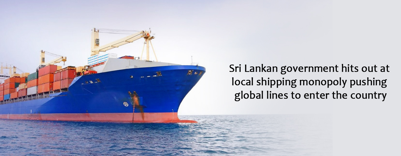Sri Lankan government hits out at local shipping monopoly pushing global lines to enter the country
