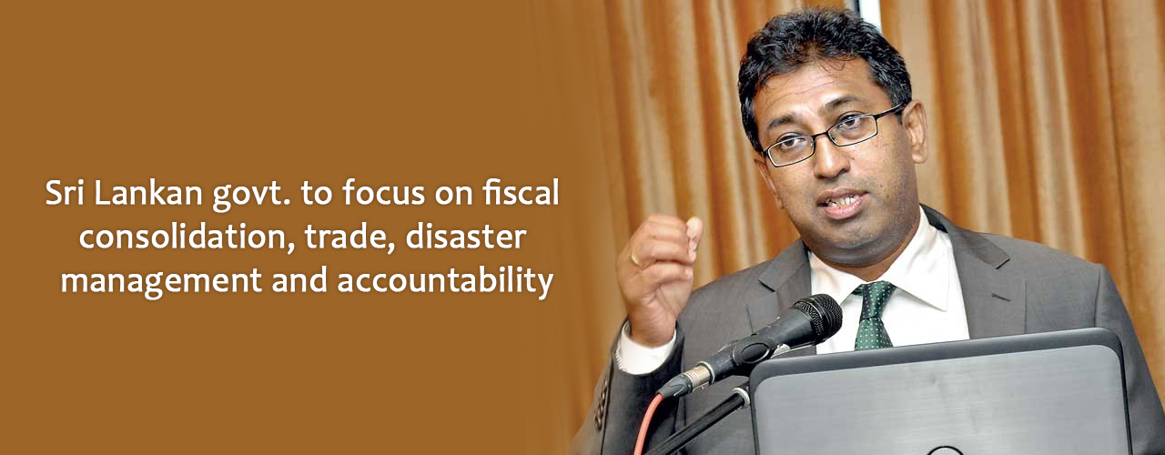 Sri Lankan govt. to focus on fiscal consolidation,trade,disaster management and accountability