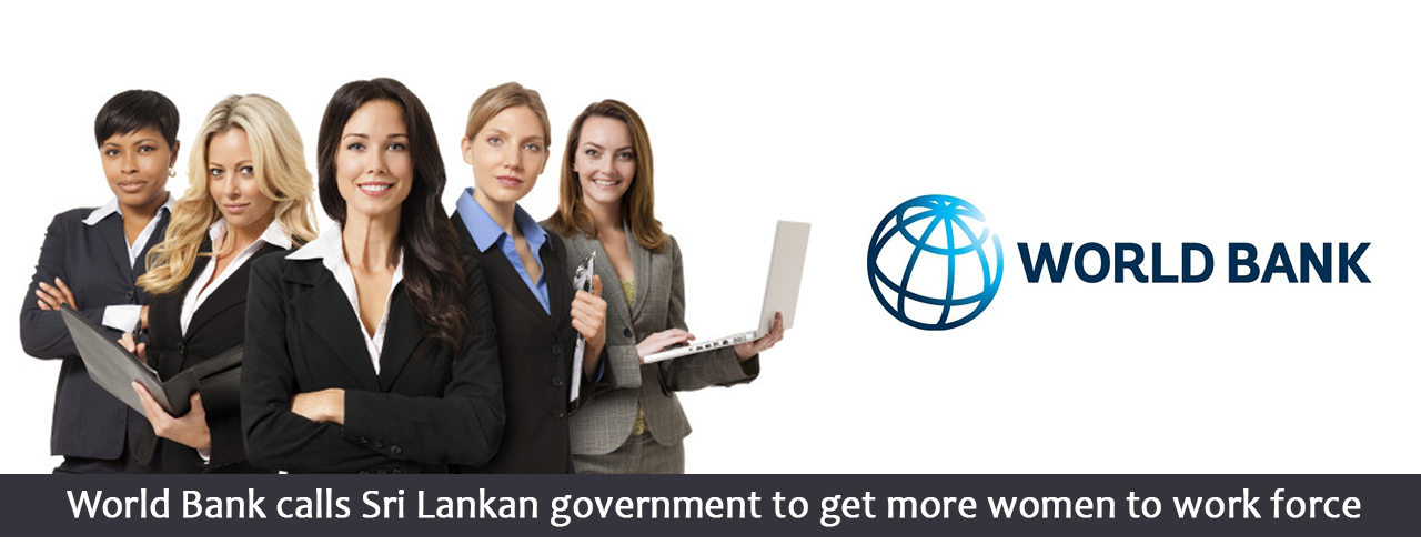 World Bank calls Sri Lankan government to get more women to work force