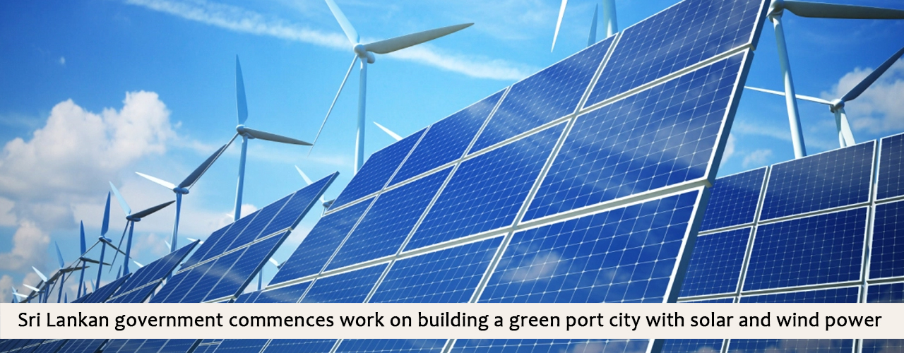 Sri Lankan government commences work on building a green port city with solar and wind power