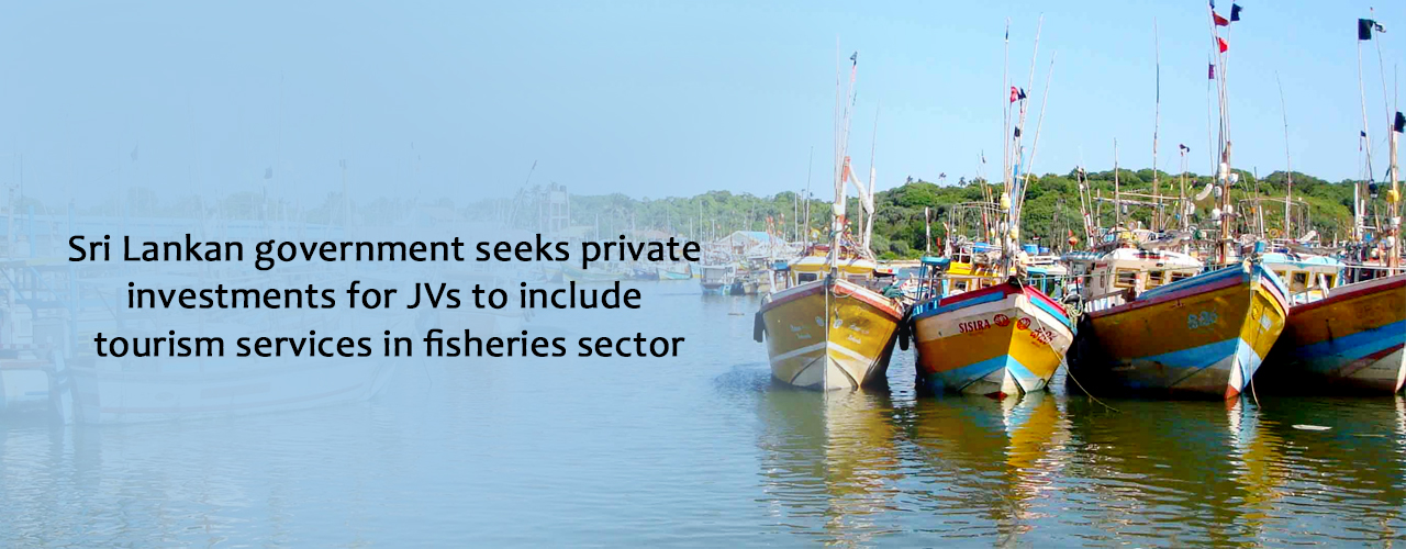 Sri Lankan government seeks private investments for JVs to include tourism services in fisheries sector