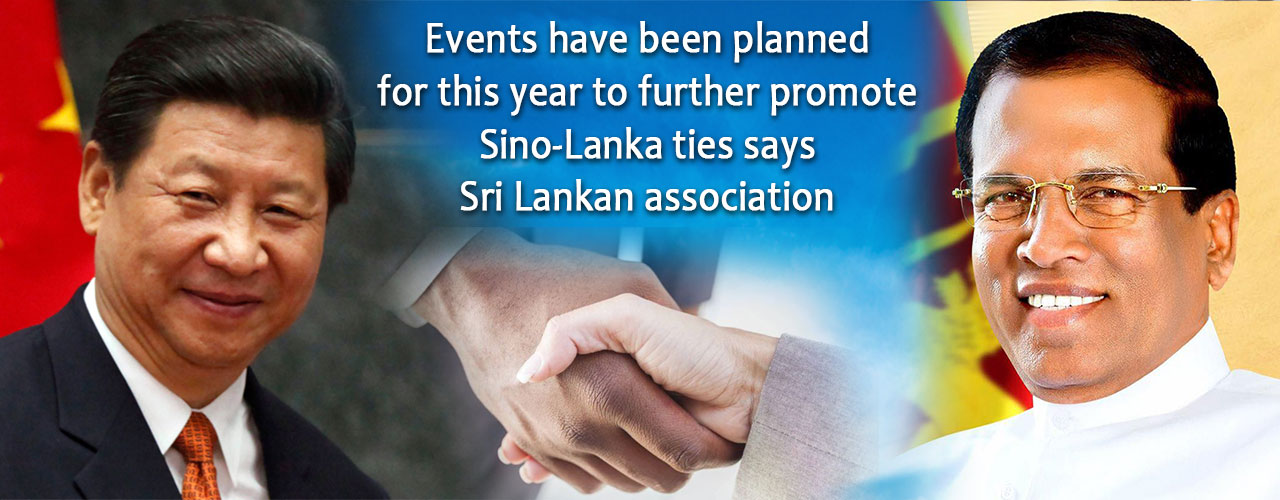 Events have been planned for this year to further promote Sino-Lanka ties says Sri Lankan association