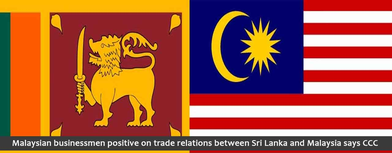 Malaysian businessmen positive on trade relations between Sri Lanka and Malaysia says CCC