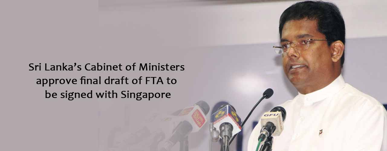 Sri Lanka's Cabinet of Ministers approve final draft of FTA to be signed with Singapore