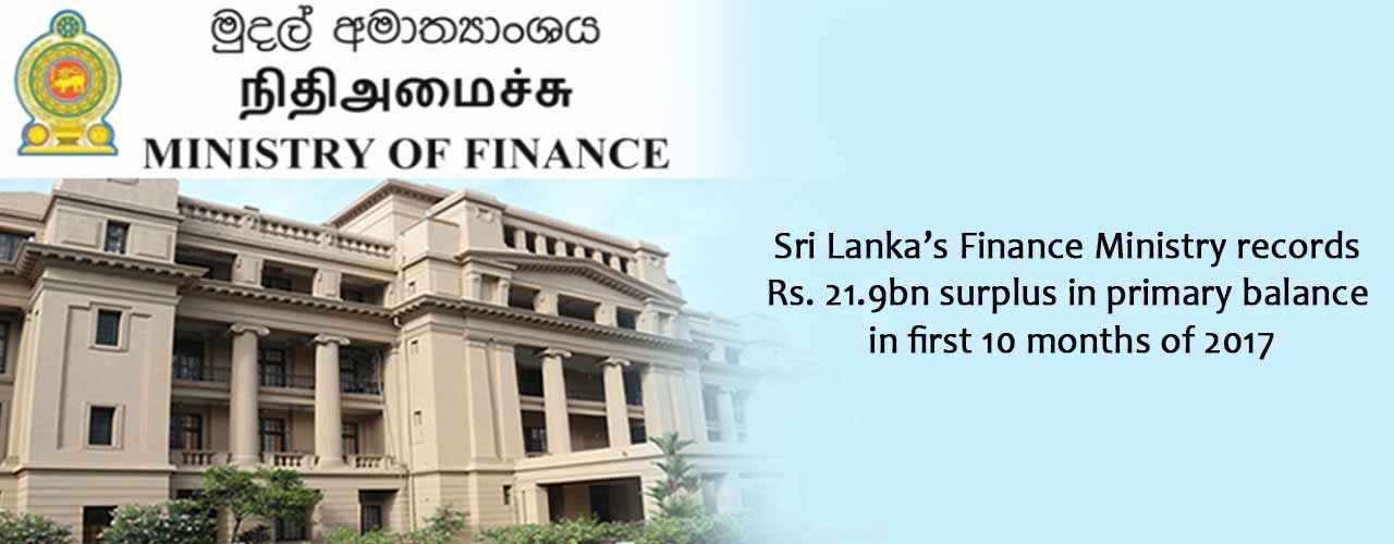Sri Lanka's Finance Ministry records Rs. 21.9bn surplus in primary balance in first 10 months of 2017