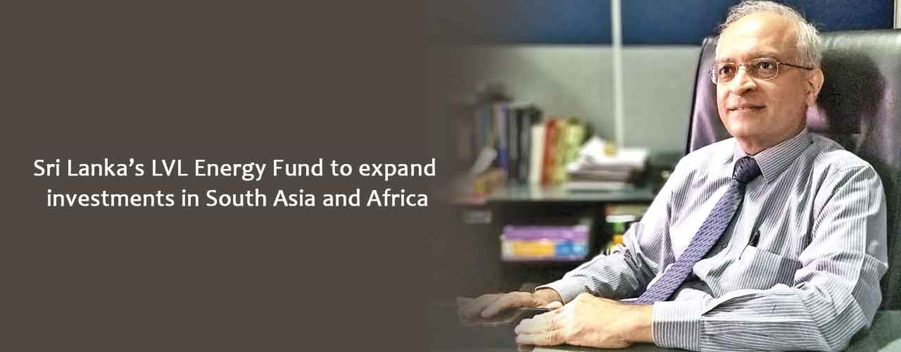 Sri Lanka's LVL Energy Fund to expand investments in South Asia and Africa
