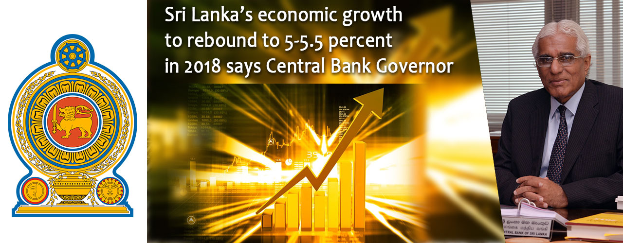 Sri Lanka's economic growth to rebound to 5-5.5 percent in 2018 says Central Bank Governor
