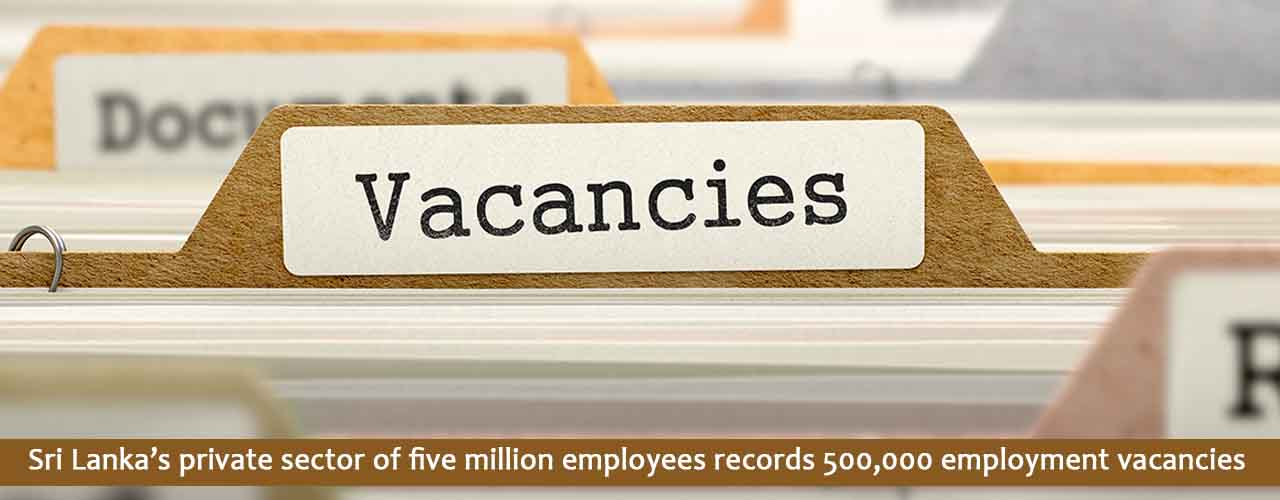 Sri Lanka's private sector of five million employees records 500,000 employment vacancies