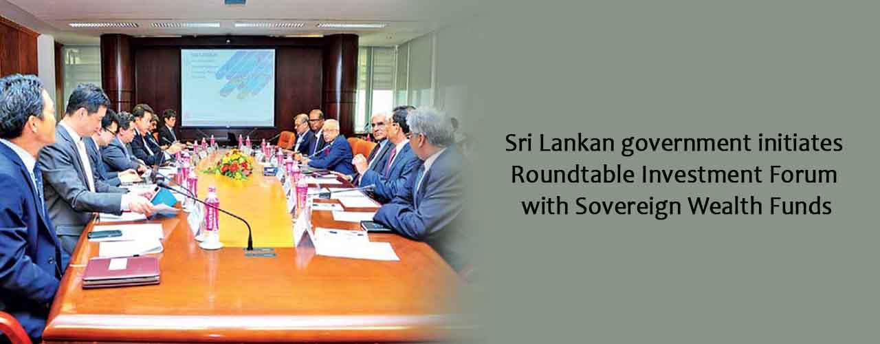 Sri Lankan government initiates Roundtable Investment Forum with Sovereign Wealth Funds