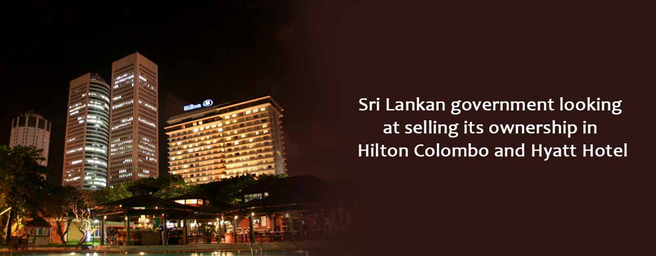 Sri Lankan government looking at selling its ownership in Hilton Colombo and Hyatt Hotel