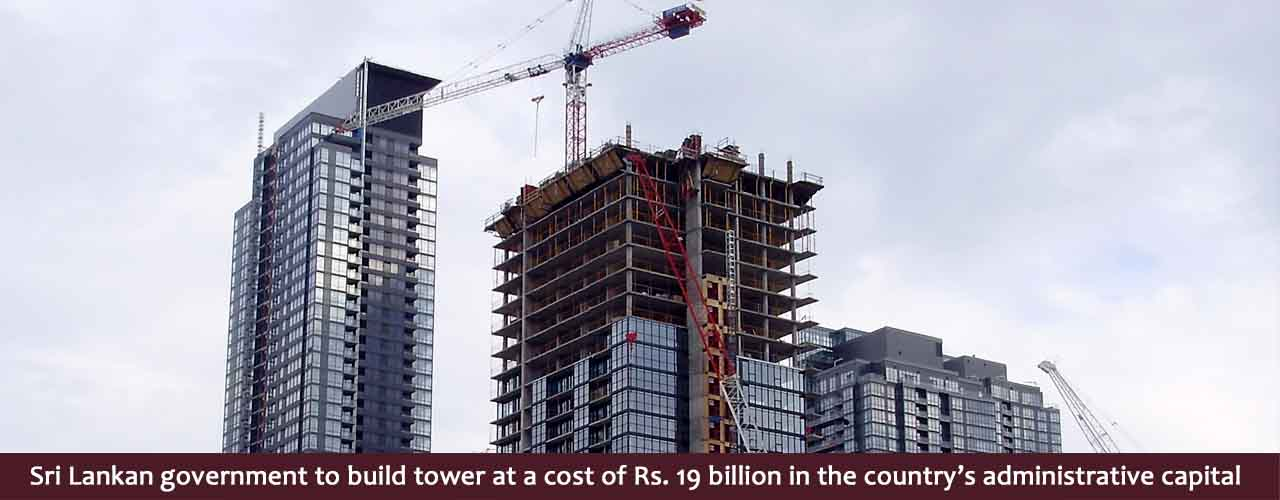 Sri Lankan government to build tower at a cost of Rs. 19 billion in the country's administrative capital