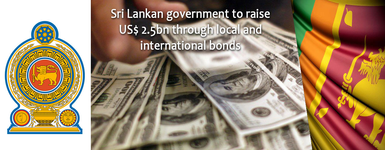 Sri Lankan government to raise US$ 2.5bn through local and international bonds