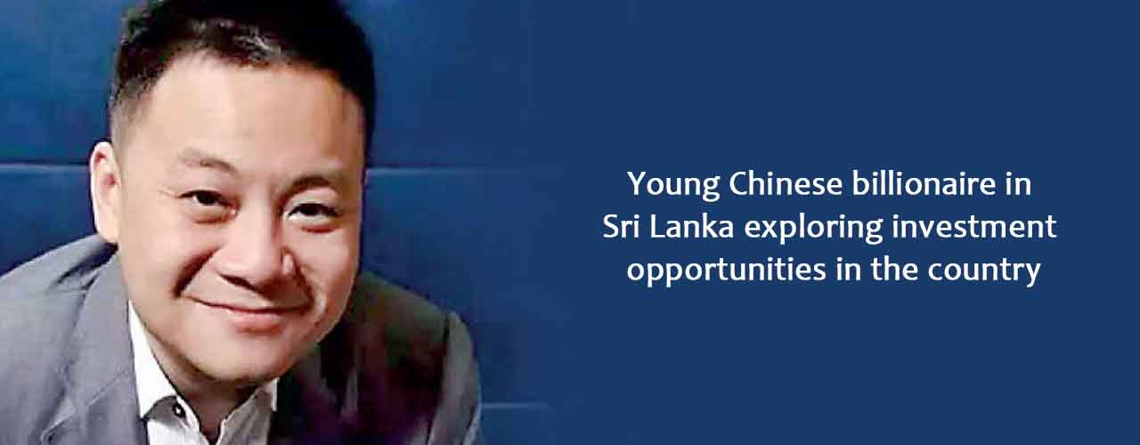 Young Chinese billionaire in Sri Lanka exploring investment opportunities in the country