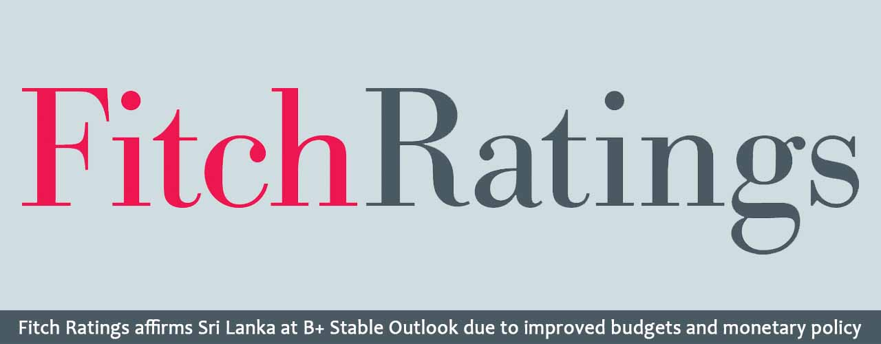 Fitch Ratings affirms Sri Lanka at B+ Stable Outlook due to improved budgets and monetary policy