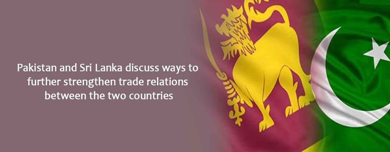 Pakistan and Sri Lanka discuss ways to further strengthen trade relations between the two countries