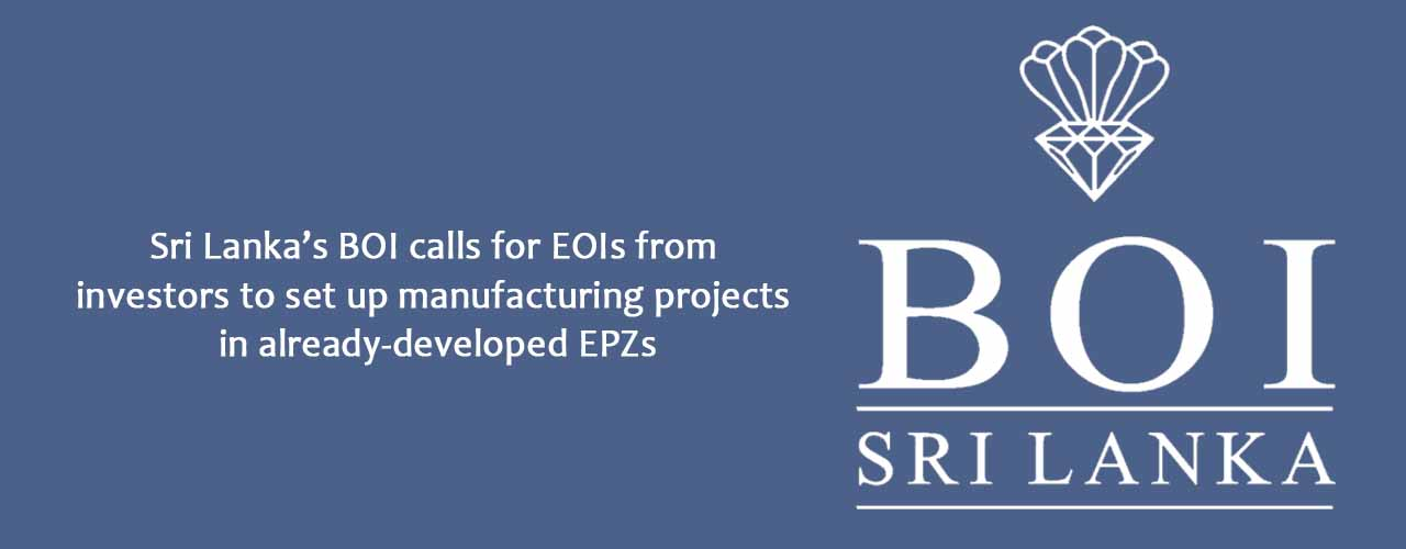 Sri Lanka's BOI calls for EOIs from investors to set up manufacturing projects in already-developed EPZs