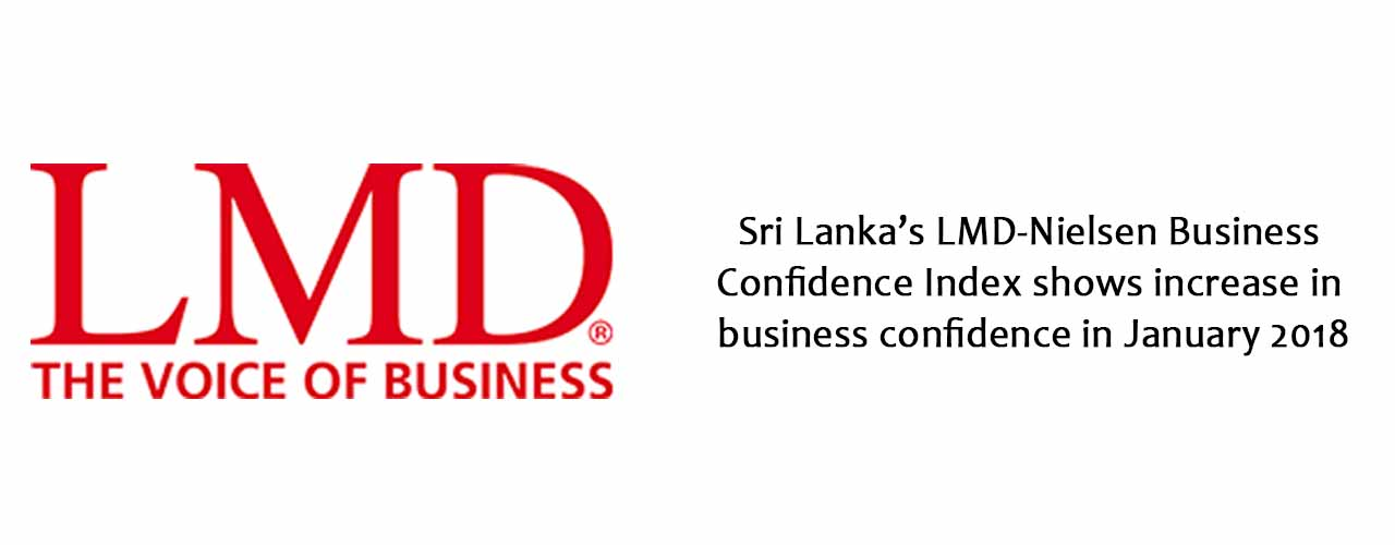 Sri Lanka's LMD-Nielsen Business Confidence Index shows increase in business confidence in January 2018