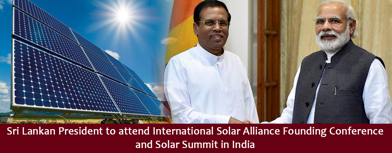 Sri Lankan President to attend International Solar Alliance Founding Conference and Solar Summit in India