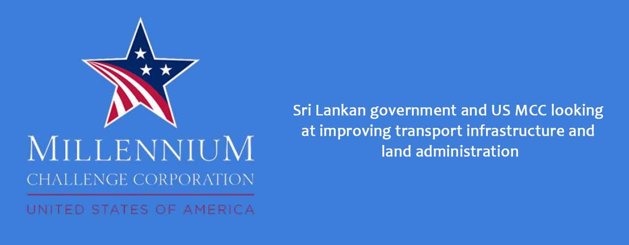 Sri Lankan government and US MCC looking at improving transport infrastructure and land administration