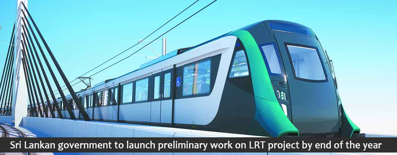 Sri Lankan government to launch preliminary work on LRT project by end of the year
