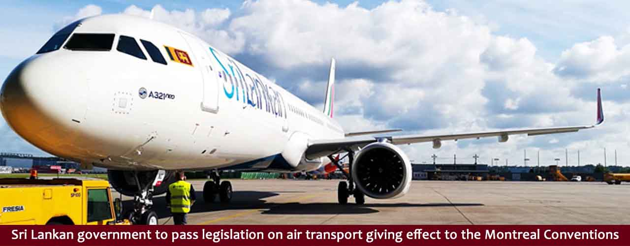 Sri Lankan government to pass legislation on air transport giving effect to the Montreal Conventions